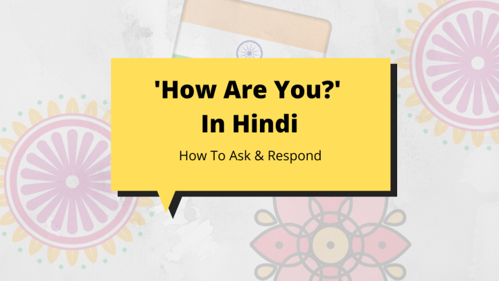 How To Say 'How Are You?' In Hindi & Common Responses – Hindi Language Lesson